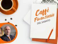 Il Caffè Finanziario del 13 febbraio: come, quando, quanto e perché investire